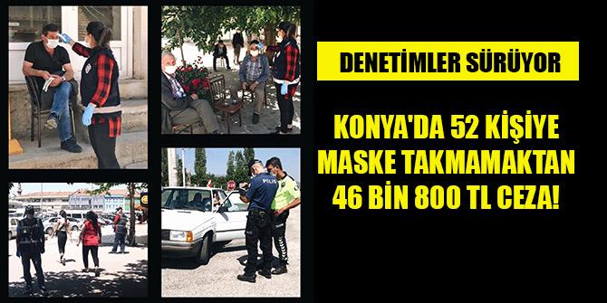 Konya'da 52 kişiye maske takmamaktan 46 bin TL ceza!
