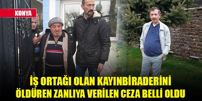 Konya'da iş ortağı olan kayınbiraderini öldüren zanlıya verilen ceza belli oldu