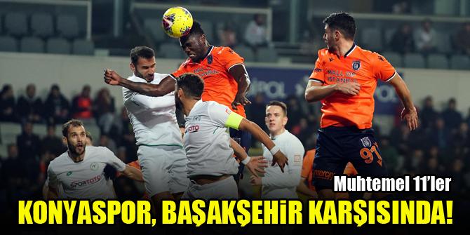 Konyaspor, Başakşehir karşısında!