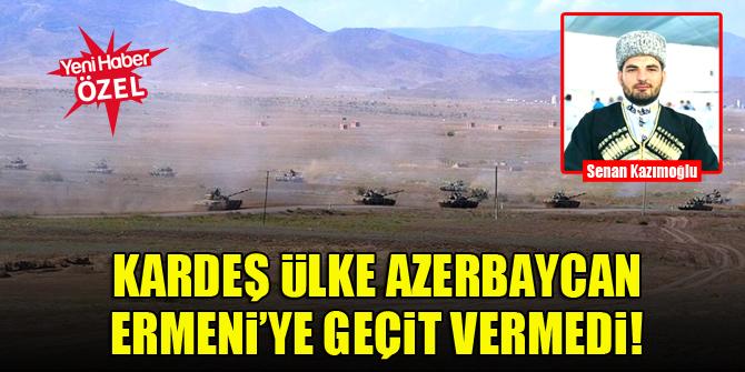 Kardeş ülke Azerbaycan Ermeni'ye geçit vermedi!