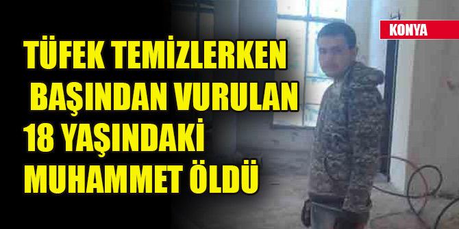 Konya'da tüfek temizlerken başından vurulan genç Muhammet, öldü