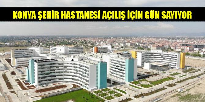 Konya Şehir Hastanesi açılış için gün sayıyor