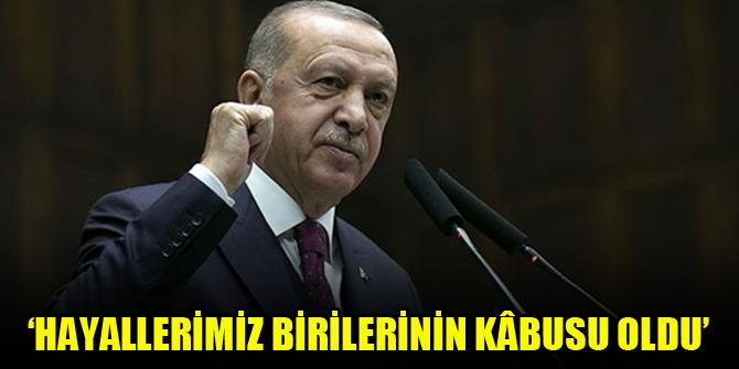 Erdoğan: Hayallerimiz birilerinin kâbusu oldu