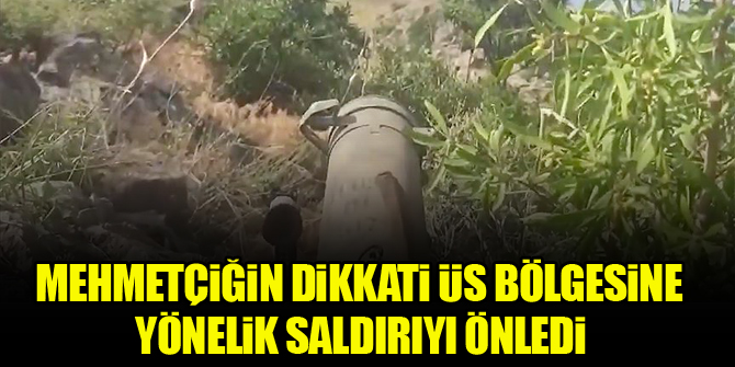 Mehmetçiğin dikkati üs bölgesine yönelik saldırıyı önledi