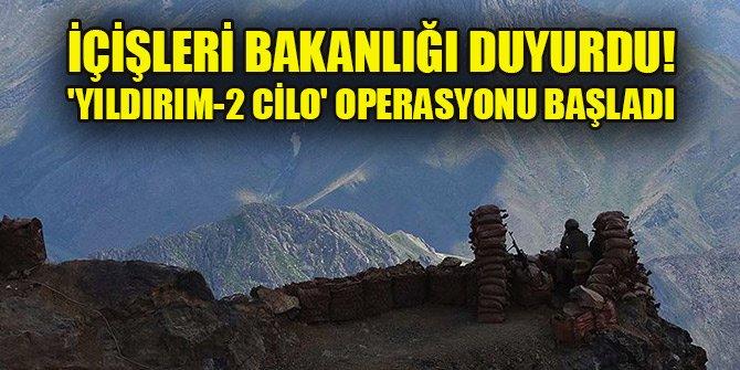İçişleri Bakanlığı duyurdu! 'Yıldırım-2 Cilo' operasyonu başladı