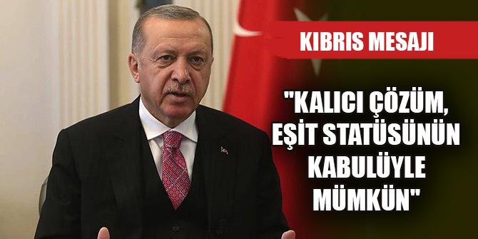 Cumhurbaşkanı Erdoğan'dan Kıbrıs mesajı: ''Kalıcı çözüm, eşit statüsünün kabulüyle mümkün''
