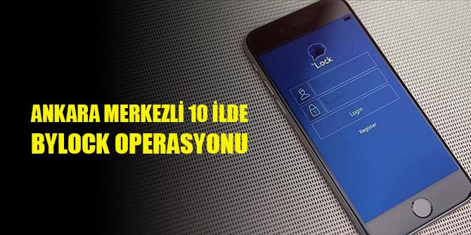 Ankara merkezli 10 ilde ByLock operasyonu: 31 gözaltı kararı