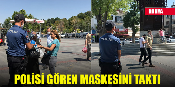 Konya'da polisi gören maskesini taktı