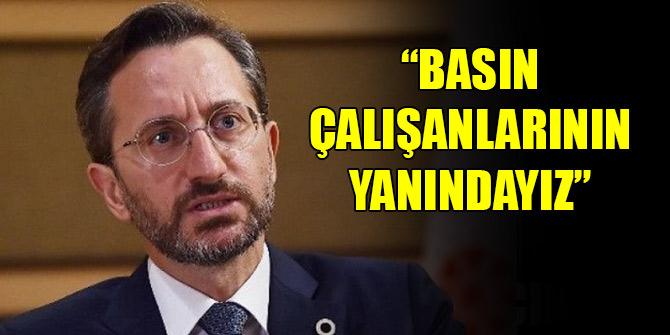 """İletişim Başkanı Fahrettin Altun: """"Basın çalışanlarının yanındayız"""""""