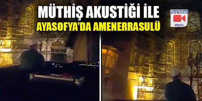 Müthiş akustiği ile Ayasofya'da Amenerrasulü