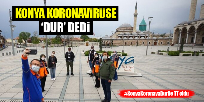 Konya koronavirüse 'dur' dedi, #KonyaKoronayaDurDe TT oldu