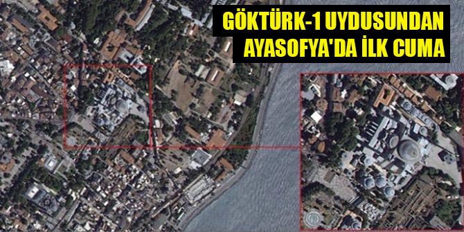Göktürk-1 uydusundan Ayasofya'da ilk Cuma