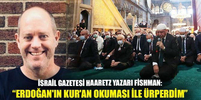 İsrail gazetesi Haaretz yazarı Fishman: Erdoğan'ın Kur'an okuması ile ürperdim