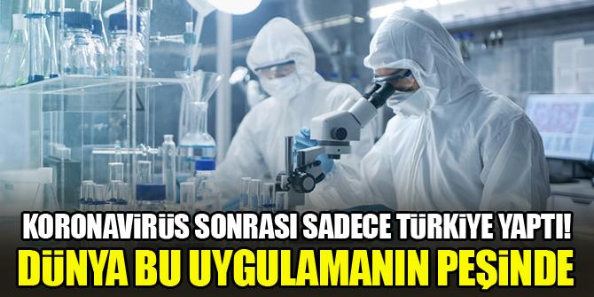 Koronavirüs sonrası sadece Türkiye yaptı! Dünya bu uygulamanın peşinde