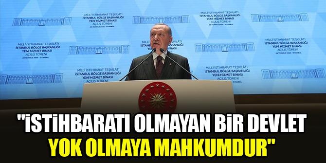 Cumhurbaşkanı Erdoğan: İstihbaratı olmayan bir devlet yok olmaya mahkumdur