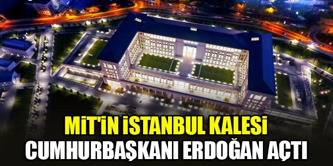 MİT'in İstanbul kalesi...Cumhurbaşkanı Erdoğan açtı