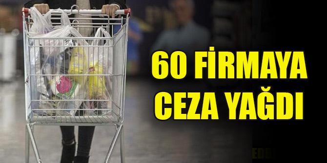 Fahiş fiyat artışı yaptığı tespit edilen 60 firmaya ceza yağdı