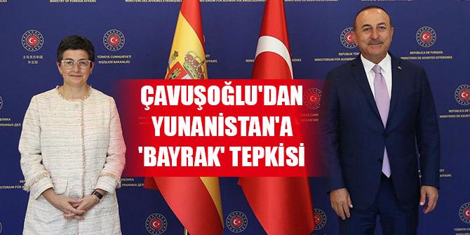 Çavuşoğlu'dan Yunanistan'a 'bayrak' tepkisi