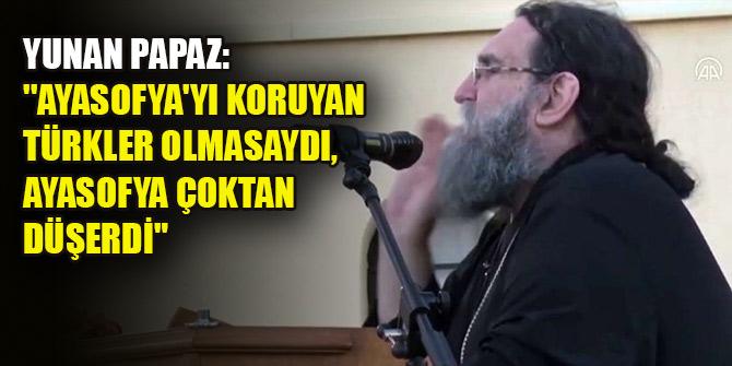 """Yunan Papaz: ''Ayasofya'yı koruyan Türkler olmasaydı, Ayasofya çoktan düşerdi"""""""