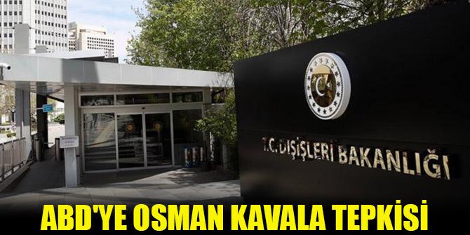 Dışişleri'nden ABD'ye Osman Kavala tepkisi