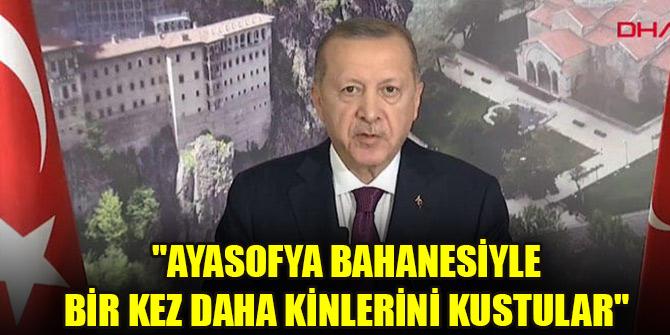 """Erdoğan: """"Ayasofya bahanesiyle bir kez daha kinlerini kustular"""""""