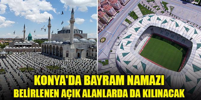 Konya'da bayram namazı belirlenen açık alanlarda da kılınacak