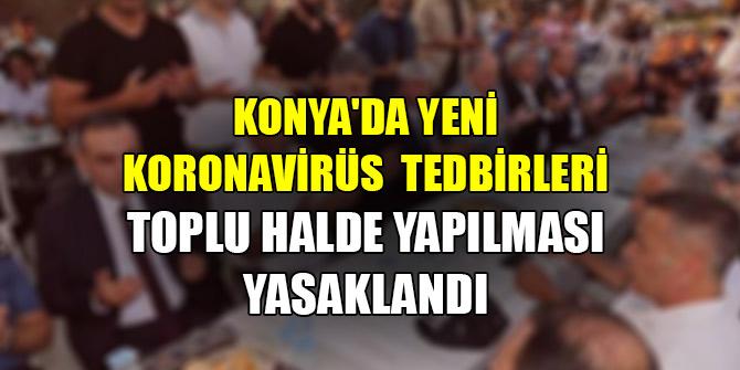 Konya'da yeni koronavirüs tedbirleri! Toplu halde yapılması yasaklandı