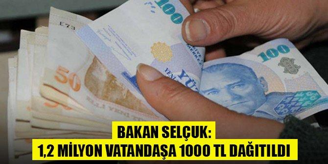 Bakan Selçuk: 1,2 milyon vatandaşa 1000 TL dağıtıldı