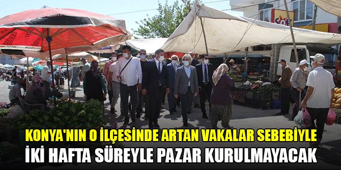 Konya'nın o ilçesinde artan vakalar sebebiyle iki hafta süreyle pazar kurulmayacak