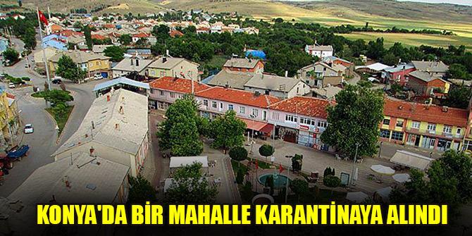 Konya'da bir mahalle karantinaya alındı