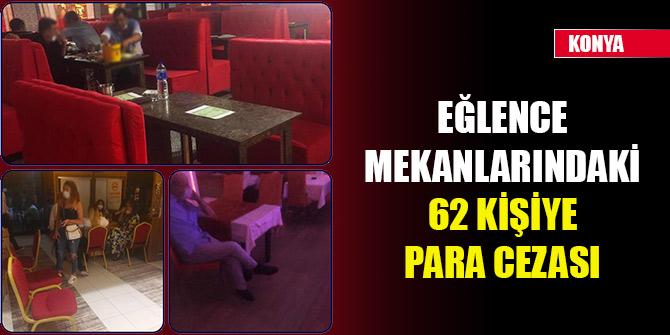 Konya'da Kovid-19 tedbirlerine uymayan eğlence mekanlarındaki 62 kişiye para cezası