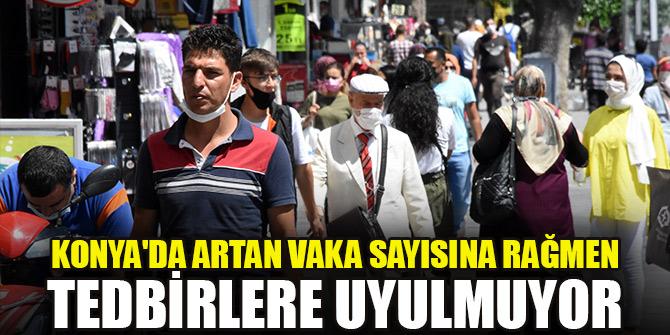 Konya'da artan vaka sayısına rağmen tedbirlere uyulmuyor