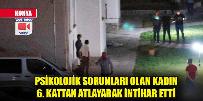Konya'da psikolojik sorunları olan kadın 6. kattan atlayarak intihar etti