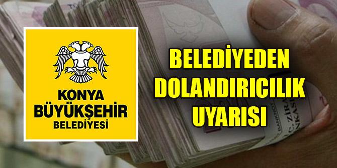 Konya Büyükşehir Belediyesi'nden dolandırıcılık uyarısı