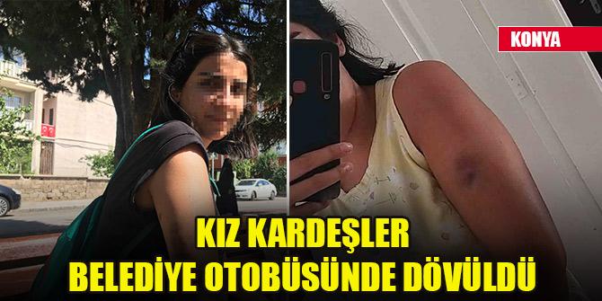 Konya'da kız kardeşler belediye otobüsünde dövüldü