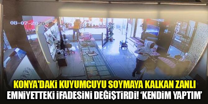 Konya'daki kuyumcuyu soymaya kalkan zanlı emniyetteki ifadesini değiştirdi! 'Kendim yaptım'