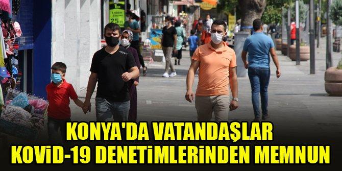 Konya'da vatandaşlar Kovid-19 denetimlerinden memnun