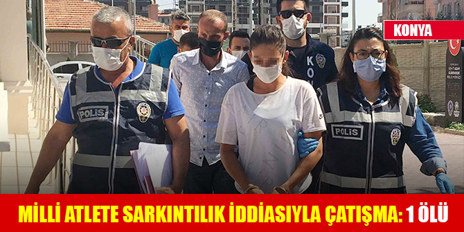 Konya'da milli atlete sarkıntılık iddiasıyla çatışma: 1 ölü