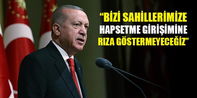 Erdoğan: Bizi sahillerimize hapsetme girişimine rıza göstermeyeceğiz