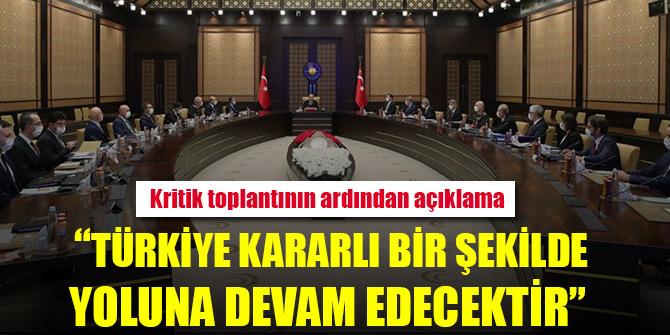 Kritik toplantı sonrası açıklama: Türkiye kararlı bir şekilde yoluna devam edecektir