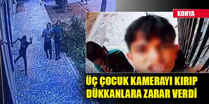 Konya'da üç çocuk kamerayı kırıp dükkanlara zarar verdi