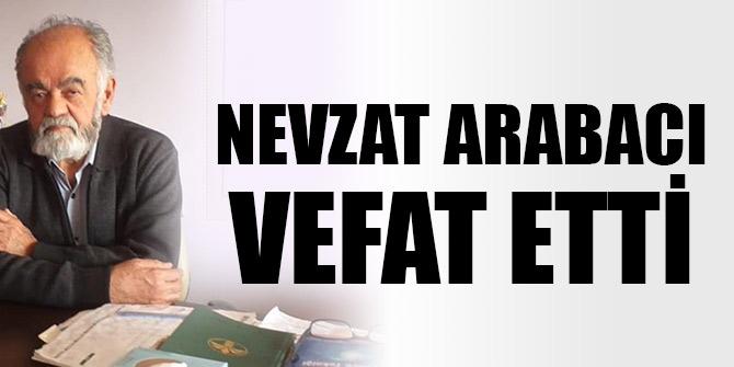 Nevzat Arabacı vefat etti
