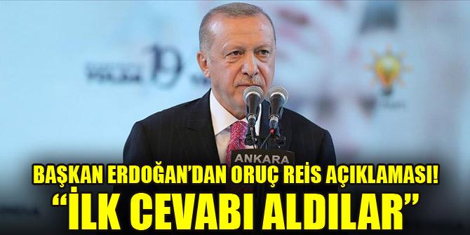 Başkan Erdoğan: Oruç Reis'e saldıracak olursanız bedelini ağır ödersiniz dedik ve ilk cevabı aldılar