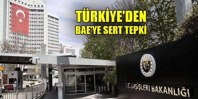 Türkiye'den BAE'ye sert tepki