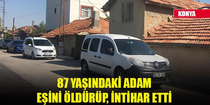 Konya'da 87 yaşındaki adam eşini öldürüp, intihar etti
