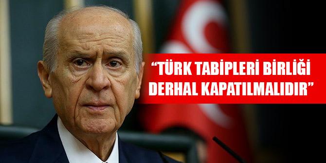 Bahçeli: Türk Tabipleri Birliği derhal kapatılmalıdır