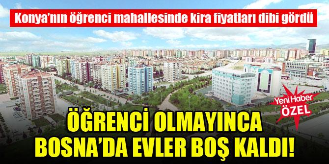 Konya'nın Bosna Mahallesi'nde öğrenci olmayınca kiralar dibi gördü!