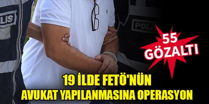 19 ilde FETÖ'nün avukat yapılanmasına operasyon: 55 gözaltı