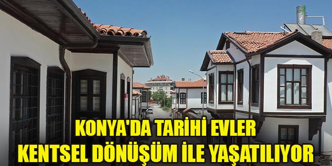 """Konya'da tarihi evler """"kentsel dönüşüm"""" ile yaşatılıyor"""