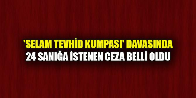 'Selam Tevhid kumpası' davasında 24 sanığa ağırlaştırılmış müebbet hapis cezası istendi